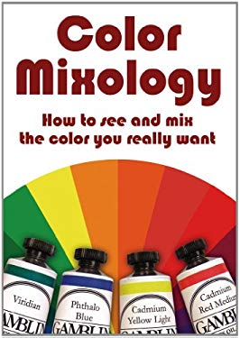 Color Mixology: How to See and Mix the Color You Really Want