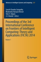Proceedings of the International Conference on Frontiers of Intelligent Computing - Theory and Applications (Ficta) 2014