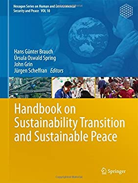 Handbook on Sustainability Transition and Sustainable Peace (Hexagon Series on Human and Environmental Security and Peace)