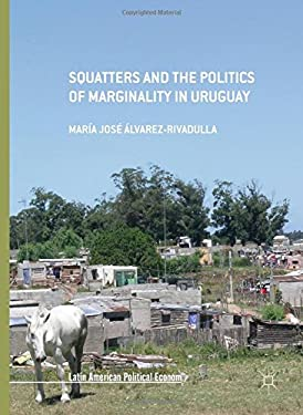 Squatters and the Politics of Marginality in Uruguay (Latin American Political Economy)