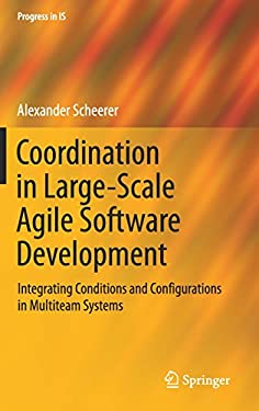 Coordination in Large-Scale Agile Software Development: Integrating Conditions and Configurations in Multiteam Systems (Progress in IS)