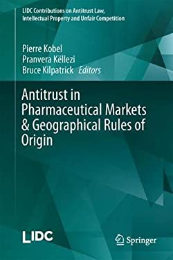 Antitrust in Pharmaceutical Markets & Geographical Rules of Origin (LIDC Contributions on Antitrust Law, Intellectual Property and Unfair Competition)