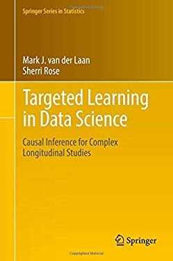 Targeted Learning in Data Science: Causal Inference for Complex Longitudinal Studies (Springer Series in Statistics)
