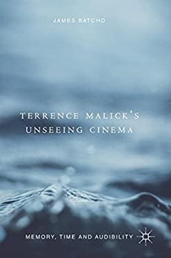 Terrence Malick's Unseeing Cinema: Memory, Time and Audibility