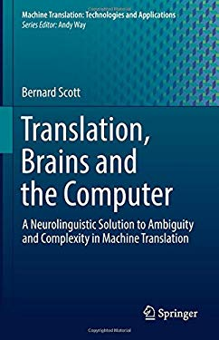 Translation, Brains and the Computer: A Neurolinguistic Solution to Ambiguity and Complexity in Machine Translation (Machine Translation: Technologies