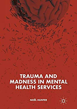 Trauma and Madness in Mental Health Services