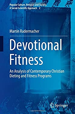 Devotional Fitness: An Analysis of Contemporary Christian Dieting and Fitness Programs (Popular Culture, Religion and Society. A Social-Scientific App