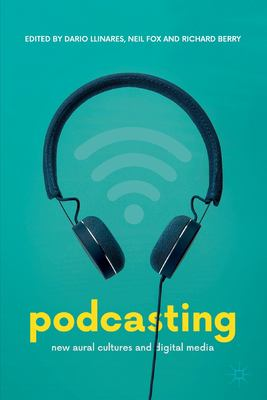 Podcasting: New Aural Cultures and Digital Media