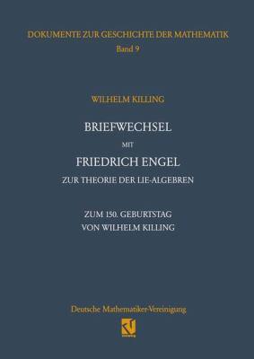 Briefwechsel Mit Friedrich Engel Zur Theorie Der Lie-Algebren: Zum 150. Geburtstag Von Wilhelm Killing 9783322803016