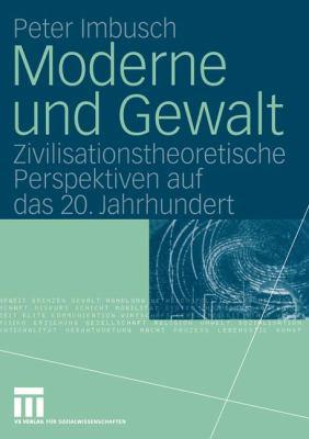 Moderne Und Gewalt: Zivilisationstheoretische Perspektiven Auf Das 20. Jahrhundert 9783322809117