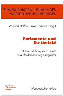 Parlamente Und Ihr Umfeld: Daten Und Analysen Zu Einer Herausfordernden Regierungsform 9783322866134
