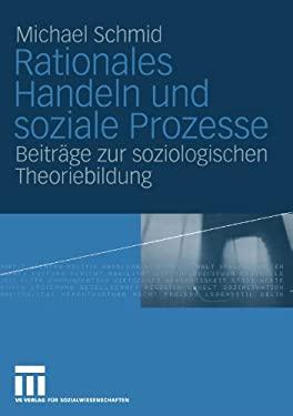 Rationales Handeln Und Soziale Prozesse: Beitr GE Zur Soziologischen Theoriebildung 9783322804877