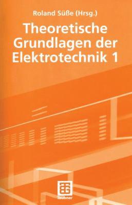 Theoretische Grundlagen Der Elektrotechnik 1 9783322800893