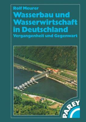 Wasserbau Und Wasserwirtschaft in Deutschland: Vergangenheit Und Gegenwart 9783322802149