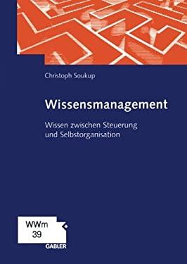 Wissensmanagement: Wissen Zwischen Steuerung Und Selbstorganisation 9783322823403