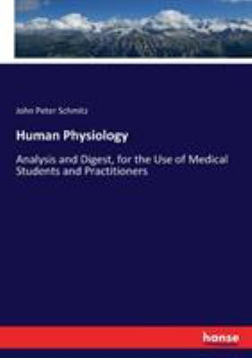 Human Physiology: Analysis and Digest, for the Use of Medical Students and Practitioners
