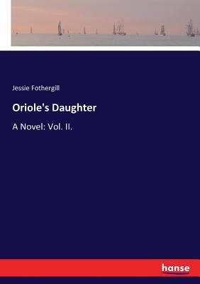 Oriole's Daughter: A Novel: Vol. II.