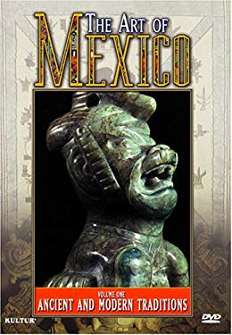 The Art of Mexico, Vol. 1: Ancient and Modern Traditions