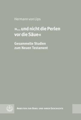... Und Nicht Die Perlen VOR Die Saue: Gesammelte Studien Zum Neuen Testament 9783374030811