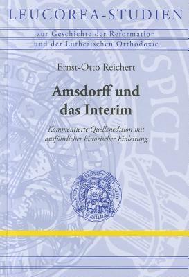 Amsdorff Und das Interim: Kommentierte Quellenedition Mit Ausfuhrlicher Historischer Einleitung 9783374029846