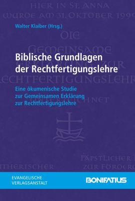 Biblische Grundlagen Der Rechtfertigungslehre: Eine Okumenische Studie Zur Gemeinsamen Erklarung Zur Rechtfertigungslehre 9783374030835