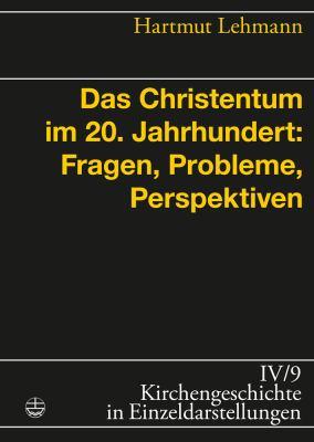 Das Christentum Im 20. Jahrhundert: Fragen, Probleme, Perspektiven 9783374025008