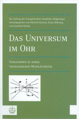 Das Universum Im Ohr[the Universe in Our Ear]: Variationen Zu Einer Theologischen Musikasthetik[variations on a Theological Aesthetics of Music] 9783374028948