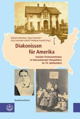 Diakonissen Fur Amerika: Sozialer Protestantismus in Internationaler Perspektive Im 19. Jahrhundert. Quellenedition 9783374030651