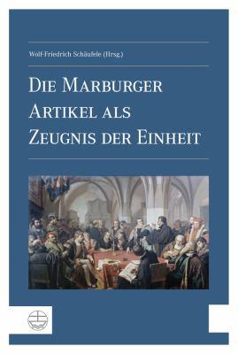 Die Marburger Artikel ALS Zeugnis Der Einheit 9783374030804