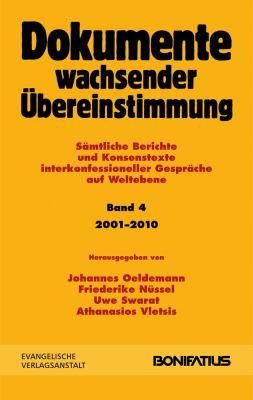 Dokumente Wachsender Ubereinstimmung, Band 4: Samtliche Berichte Und Konsenstexte Interkonfessioneller Gesprache Auf Weltebene: 2001-2010 [With CDROM] 9783374029204