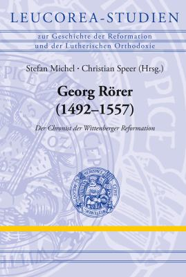 Georg Rorer (1492-1557): Der Chronist Der Wittenberger Reformation 9783374030026