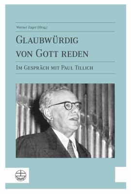 Glaubwurdig Von Gott Reden: Im Gesprach Mit Paul Tillich 9783374030699