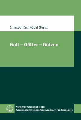 Gott - Gotter - Gotzen: XIV. Europaischer Kongress Fur Theologie (11.-15. September 2011 in Zurich) 9783374030477