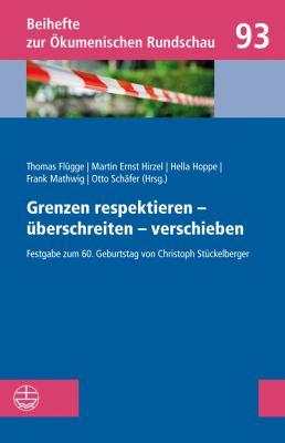 Grenzen Respektieren - Uberschreiten - Verschieben: Festgabe Zum 60. Geburtstag Von Christoph Stuckelberger 9783374031061