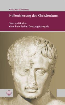 Hellenisierung Des Christentums: Geschichte Und Bedeutung Eines Umstrittenen Konzepts 9783374030583