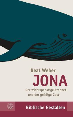 Jona: Der Widerspenstige Prophet Und Der Gnadige Gott 9783374030507