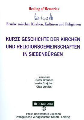 Kurze Geschichte Der Kirchen Und Religionsgemeinschaften in Siebenburgen 9783374028290