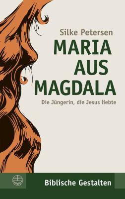 Maria Aus Magdala: Die Jungerin, Die Jesus Liebte