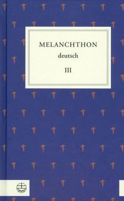 Melanchthon Deutsch III: Von Wittenberg Nach Europa 9783374028542