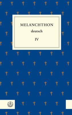 Melanchthon Deutsch IV: Melanchthon, Die Universitat Und Ihre Fakultaten 9783374030538