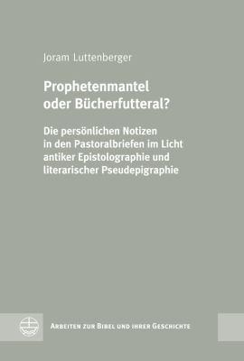 Prophetenmantel Oder Bucherfutteral?: Die Personlichen Notizen in Den Pastoralbriefen Im Licht Antiker Epistolographie Und Literarischer Pseudepigraph 9783374030637