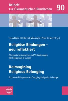 Religiose Bindungen - Neu Reflektiert U Reimagining Religious Belonging: Okumenische Antworten Auf Veranderungen Der Religiositat in Europa U Ecumenic 9783374030224