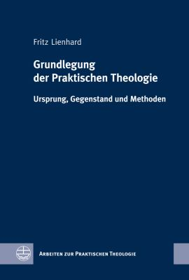 Grundlegung der Praktischen Theologie: Ursprung, Gegenstand Und Methoden 9783374030033