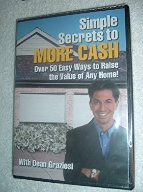 Simple Secrets to More Cash with Dean Graziosi, Over 50 easy ways to raise the value of any home