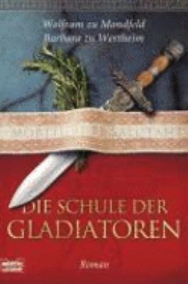 Die Schule der Gladiatoren - Mondfeld, Wolfram zu, Wertheim, Barbara zu
