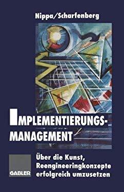 Implementierungsmanagement: ber die Kunst, Reengineeringkonzepte erfolgreich umzusetzen (German Edition)