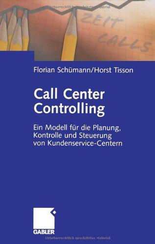 Call Center Controlling: Ein Modell F R Die Planung, Kontrolle Und Steuerung Von Kundenservice-Centern 9783409126809