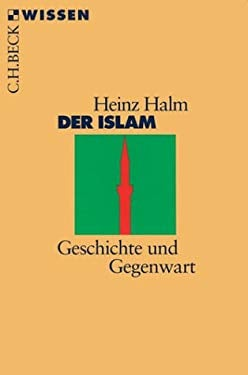 Der Islam: Geschichte Und Gegenwart 9783406447457