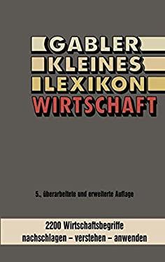 Gabler kleines Lexikon Wirtschaft: 2000 Wirtschaftsbegriffe nachschlagen  -  verstehen  -  anwenden (German Edition)