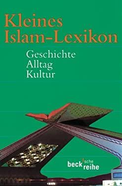 Kleines Islam- Lexikon. Geschichte, Alltag, Kultur.